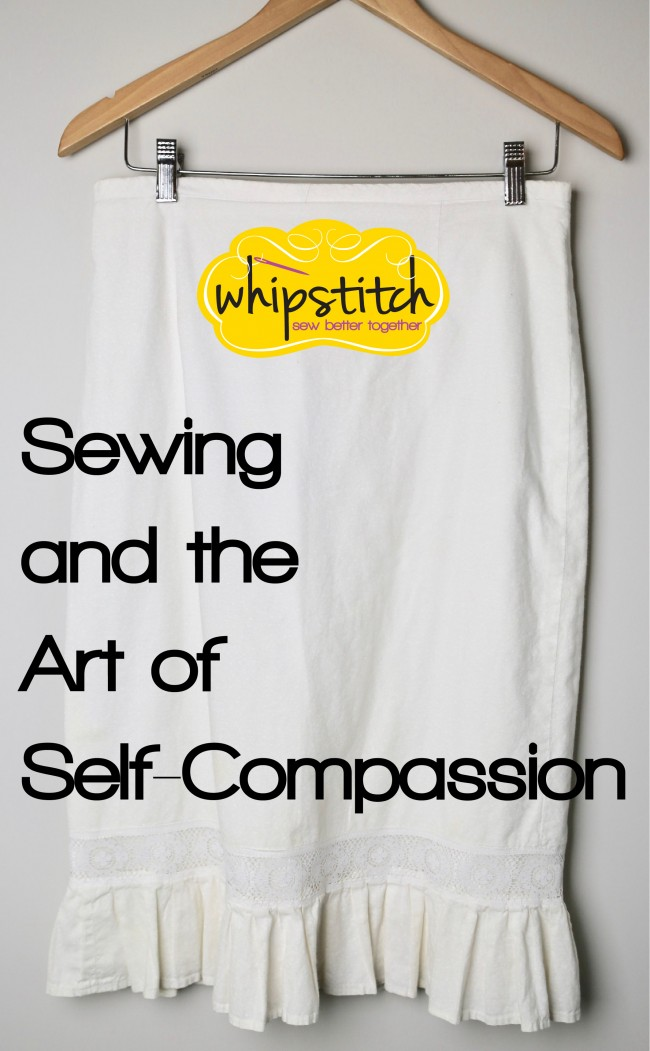 sewing and the art of self compassion whipstitch blog